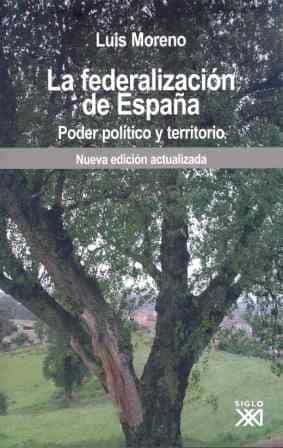La Federalizacion De España: Poder Politico por Luis Moreno Fernandez