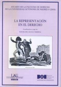 La Representacion En El Derecho (anuario De La Facultad De Derech O De La Universidad Autonoma De Madrid, 8-2004) por Rafael Del Aguila Tejerina