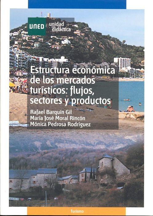 Estructura Economica De Los Mercados Turisticos: Flujos, Sectores Y Productos (unidad Didactica 56207ud01a01) por Monica Pedrosa Rodriguez