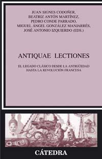descargar ANTIQUAE LECTIONES: EL LEGADO CLASICO DESDE LA ANTIGÜEDAD HASTA L A REVOLUCION FRANCESA pdf, ebook