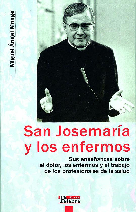 San Josemaria Y Los Enfermos: Sus Enseñanzas Sobre El Dolor, Los Enfermos Y El Trabajo De Los Profesionales De La Salud Epub Descarga gratuita