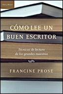 Como Lee Un Buen Escritor: Una Guia Para Todos Aquellos Que Aman Los Libros Y Para Los Que Quieres Escribirlos por Francine Prose epub