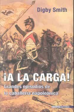 A La Carga! Las Mejores Cargas De La Caballeria De La Epoca Napoleonica por Digby Smith epub