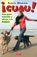 ¡guau¡: Guia Para Entender Y Educar A Tu Perro por Alicia Misrahi