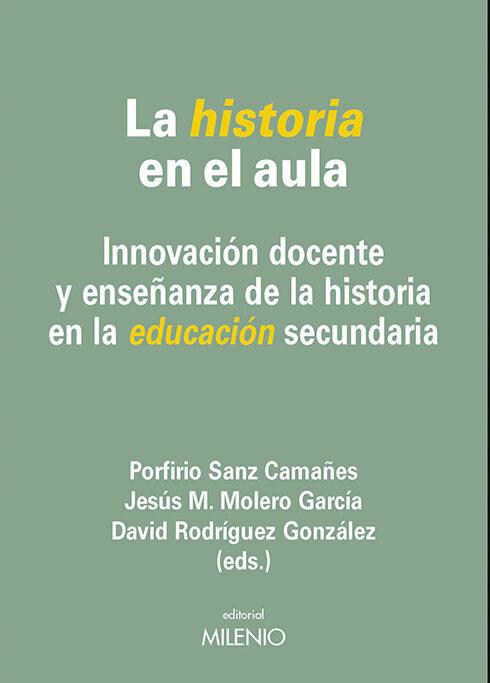 la historia en el aula: innovacion docente y enseñanza de la historia en la educacion secundaria-9788497437639