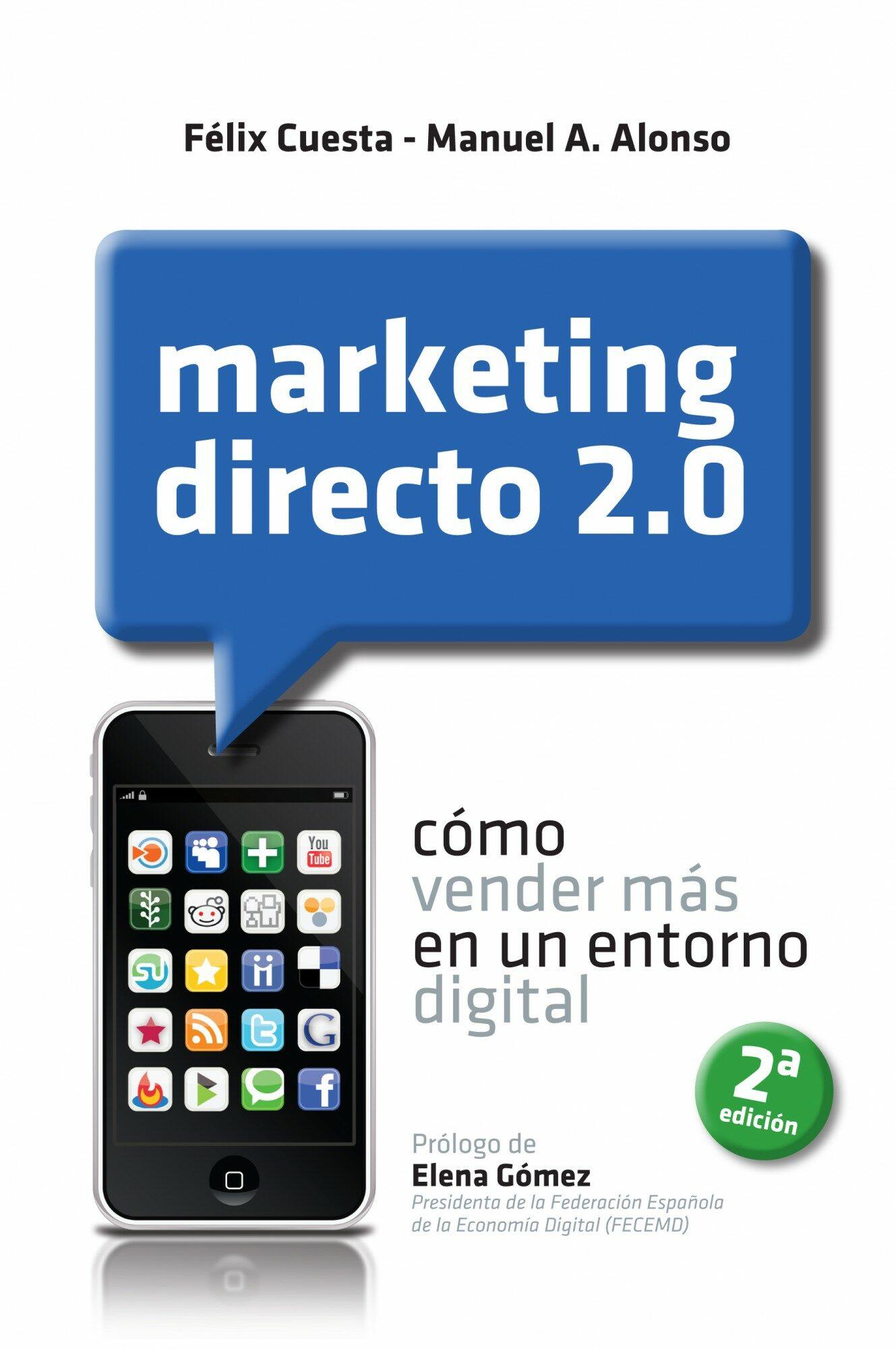 Marketing Directo 2.0: Como Vender Mas En Un Entorno Digital por Felix Cuesta Fernandez;                                                                                    Manuel Alonso Coto