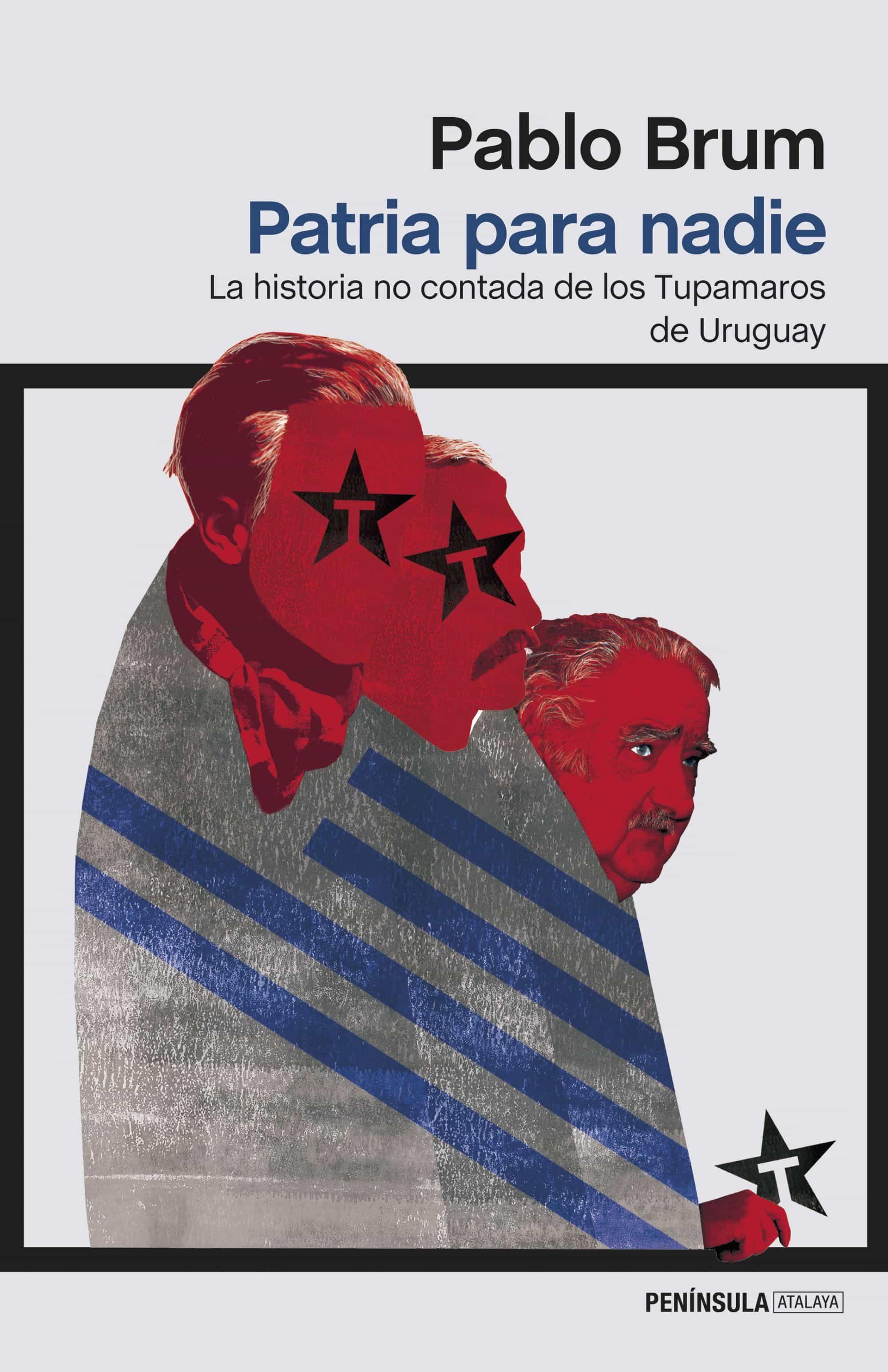 Patria Para Nadie: La Historia No Contada De Los Tupamaros De Uruguay por Pablo Brum
