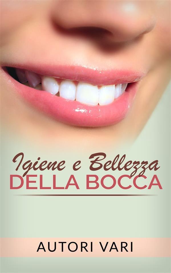 Igiene E Bellezza Della Bocca   por