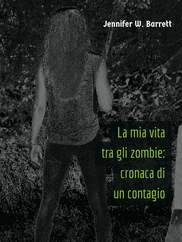 Descargar libros español gratis «La Mia Vita Tra Gli Zombie: Cronaca Di Un Contagio»