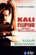 Kali Filipino: Sus Origenes Conceptos Y Fundamentos por Nicolas Wachsmann epub