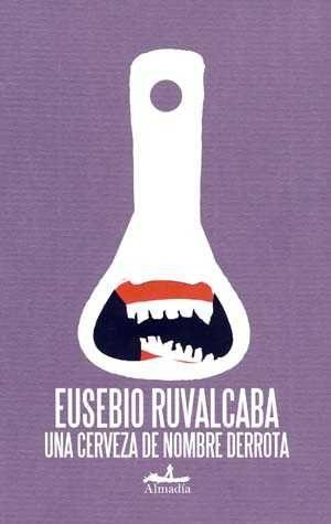 Una Cerveza De Nombre Derrota por Eusebio Ruvalcaba epub