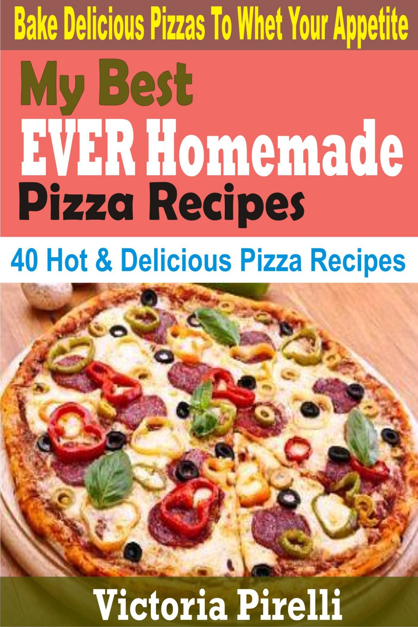 My best ever homemade pizza recipes ebook victoria pirelli my best ever homemade pizza recipes ebook victoria pirelli 6610000002849 forumfinder Image collections
