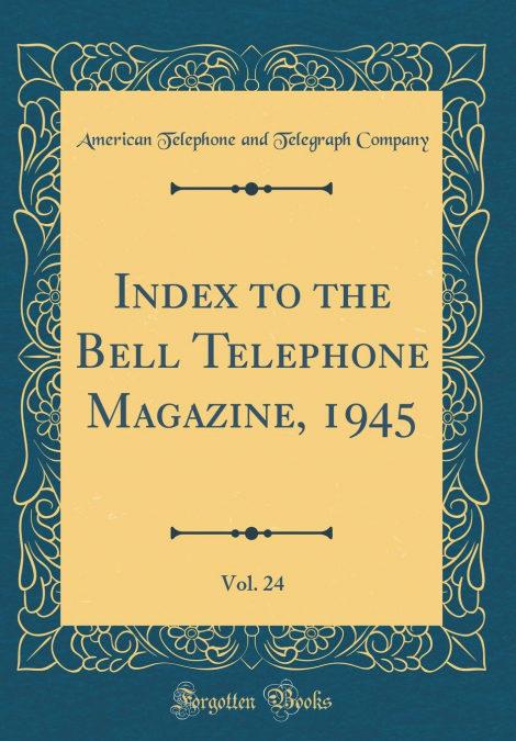 «Index To The Bell Telephone Magazine, 1945, Vol. 24 (classic Reprint)»: por American Telephone And Telegrap Company- PDF DJVU 978-0484304849