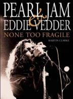 Pearl Jam And Eddie Vedder: None Too Fragile (5th Rev. Ed.) por Martin Clarke