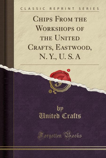 Chips From The Workshops Of The United Crafts, Eastwood, N. Y., U. S. A (classic Reprint) Descargar Gratis En Tamaño Kindle