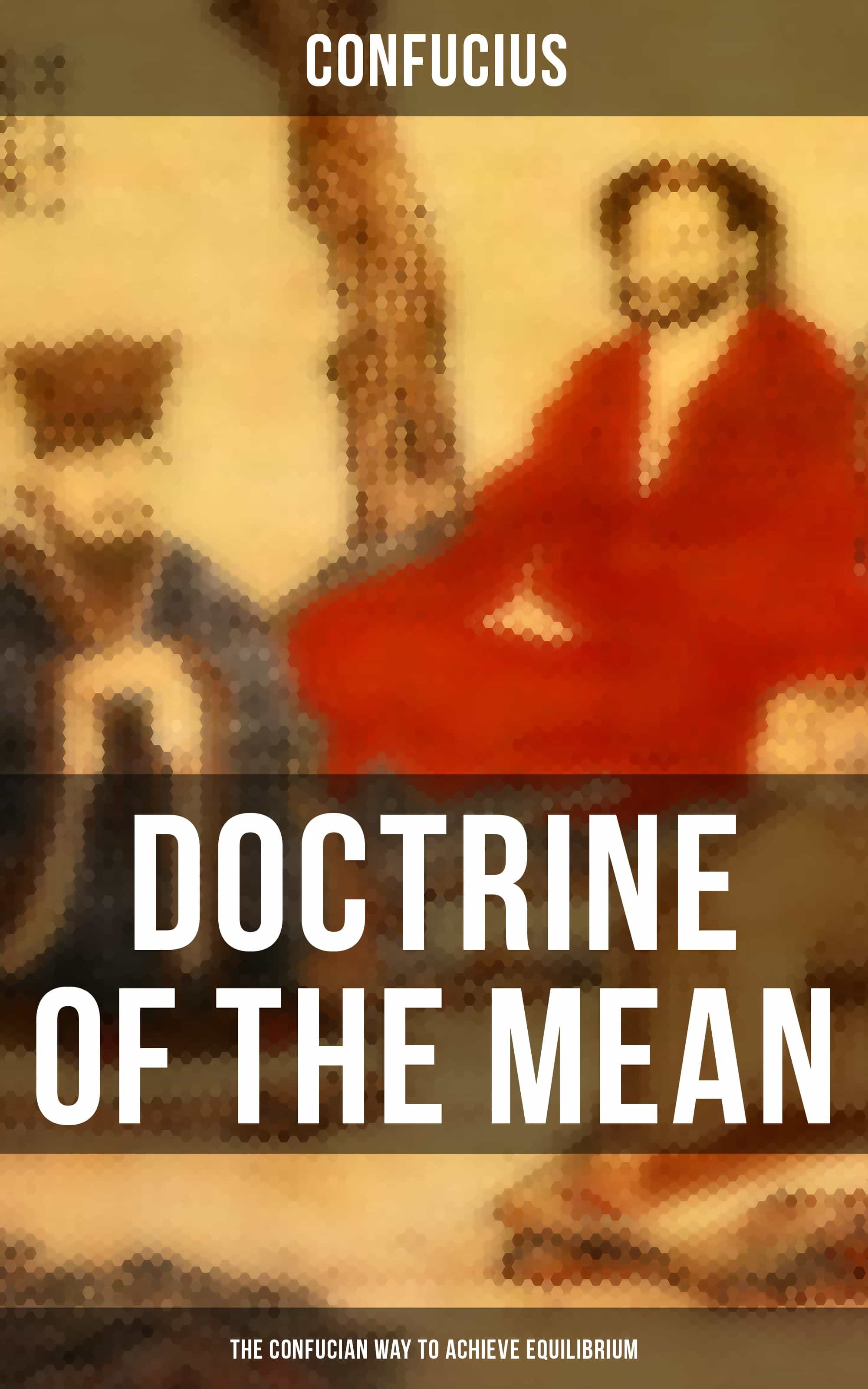 Doctrine Of The Mean (the Confucian Way To Achieve Equilibrium) Descargar EPUB Gratis