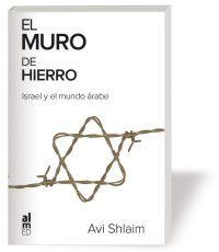 El Muro De Hierro: Israel Y El Mundo Arabe por Avi Shlaim epub