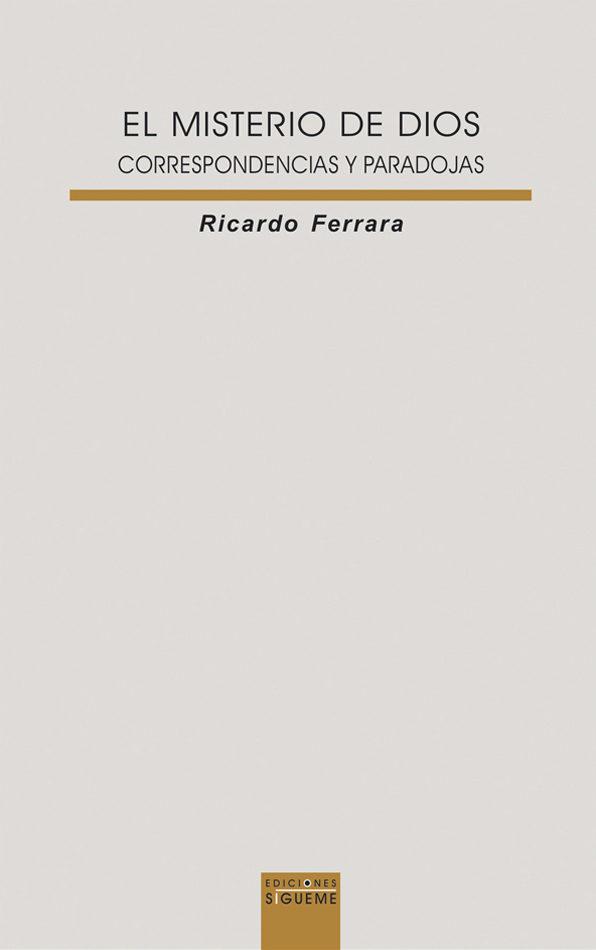 El Misterio De Dios: Correspondencias Y Paradojas por Ricardo Ferrera