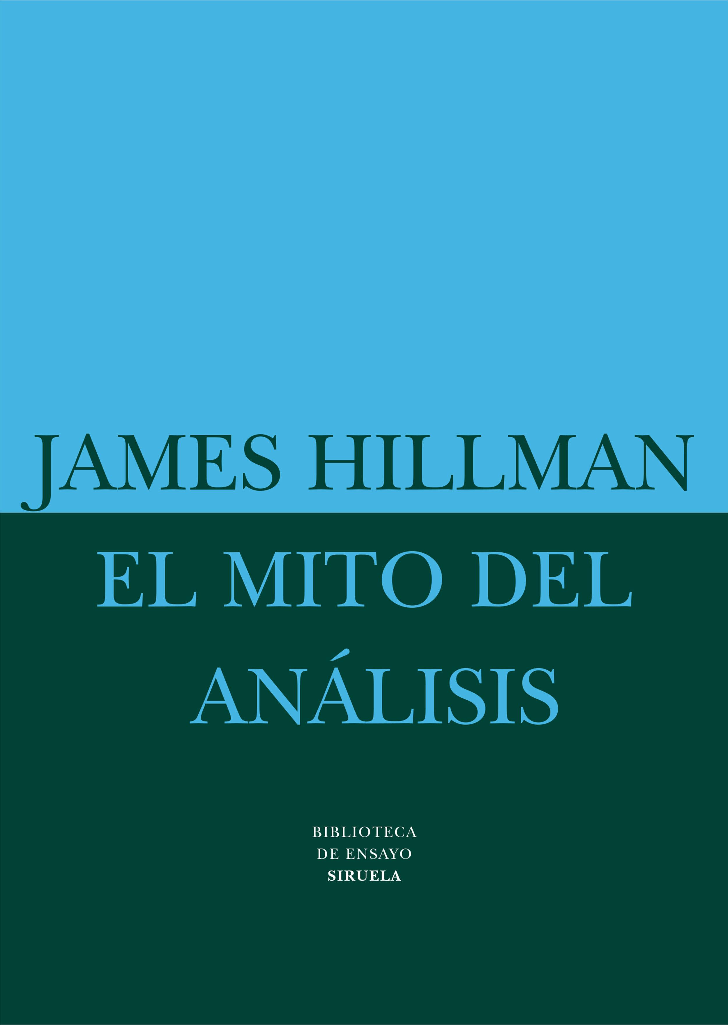 El Mito Del Analisis: Tres Ensayos De Psicologia Arquetipica por James Hillman