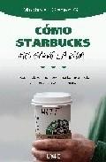 Como Starbucks Me Salvo La Vida: Historia De Un Hombre Que Lo Tuv O Todo Y Aprendio A Vivir Sin Nada por Michael Gates Gill