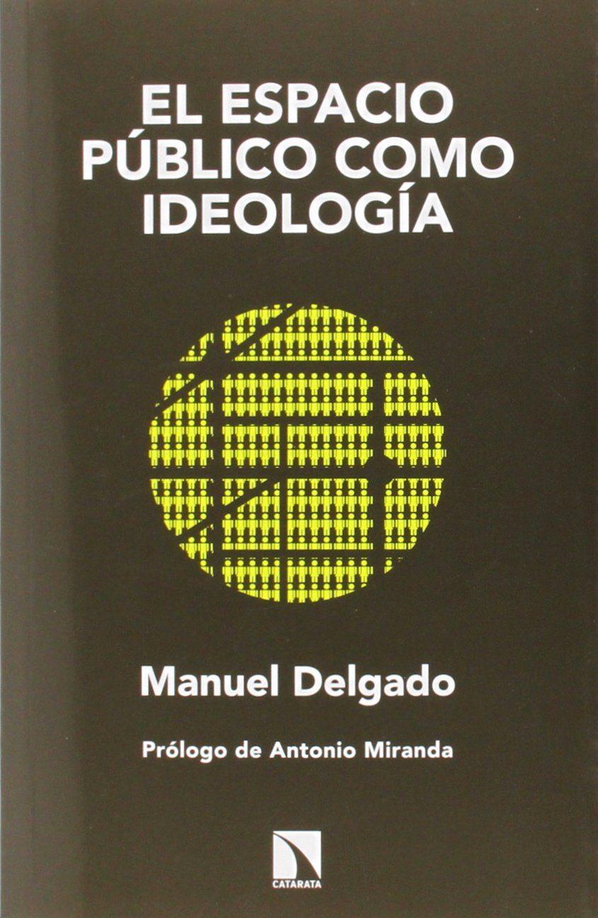 el espacio publico como ideologia-manuel delgado-9788483199749