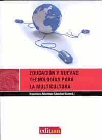 Educacion Y Nuevas Tecnologias Para La Multicultura por Francisco Martinez Sanchez