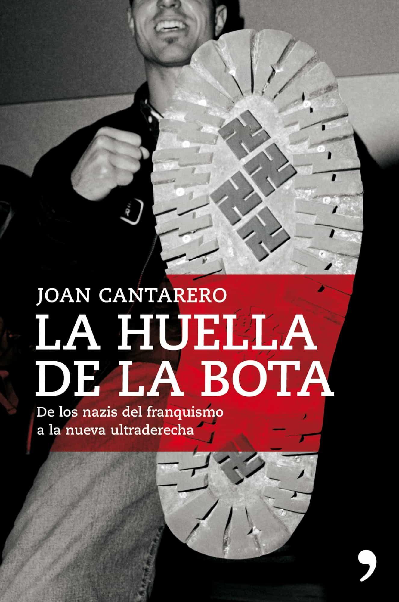 La Huella De La Bota: Asi Se Organiza Y Actua La Trama Nazi-fasci Sta En España por Joan Cantarero epub