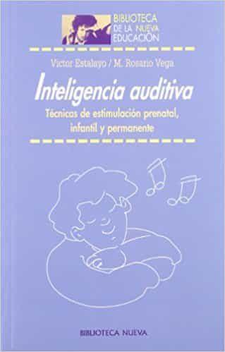 inteligencia auditiva: tecnicas de estimulacion prenatal, infanti l y permanente-victor estalayo-maria rosario vega-9788497423649