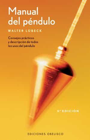 Manual Del Pendulo: Consejos Practicos Y Descripcion De Todos Los Usos Del Pendulo (5ª Ed.) por Walter Lubeck epub