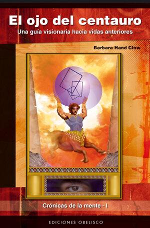 El Ojo Del Centauro: Cronicas De La Mente I por Barbara Hand Clow