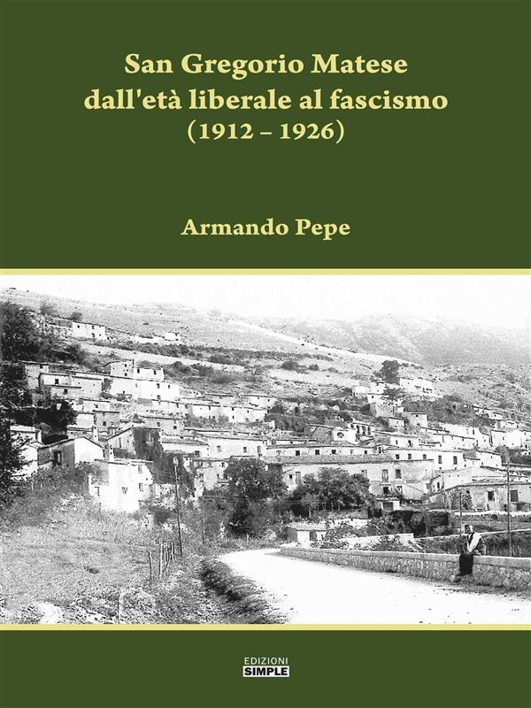 SAN GREGORIO MATESE DALL\'ETÀ LIBERALE AL FASCISMO EBOOK ...