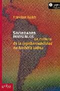 Sociedades Invisibles: La Cultura De La Ingobernabilidad En Ameri Ca Latina por Francisco Delich Gratis