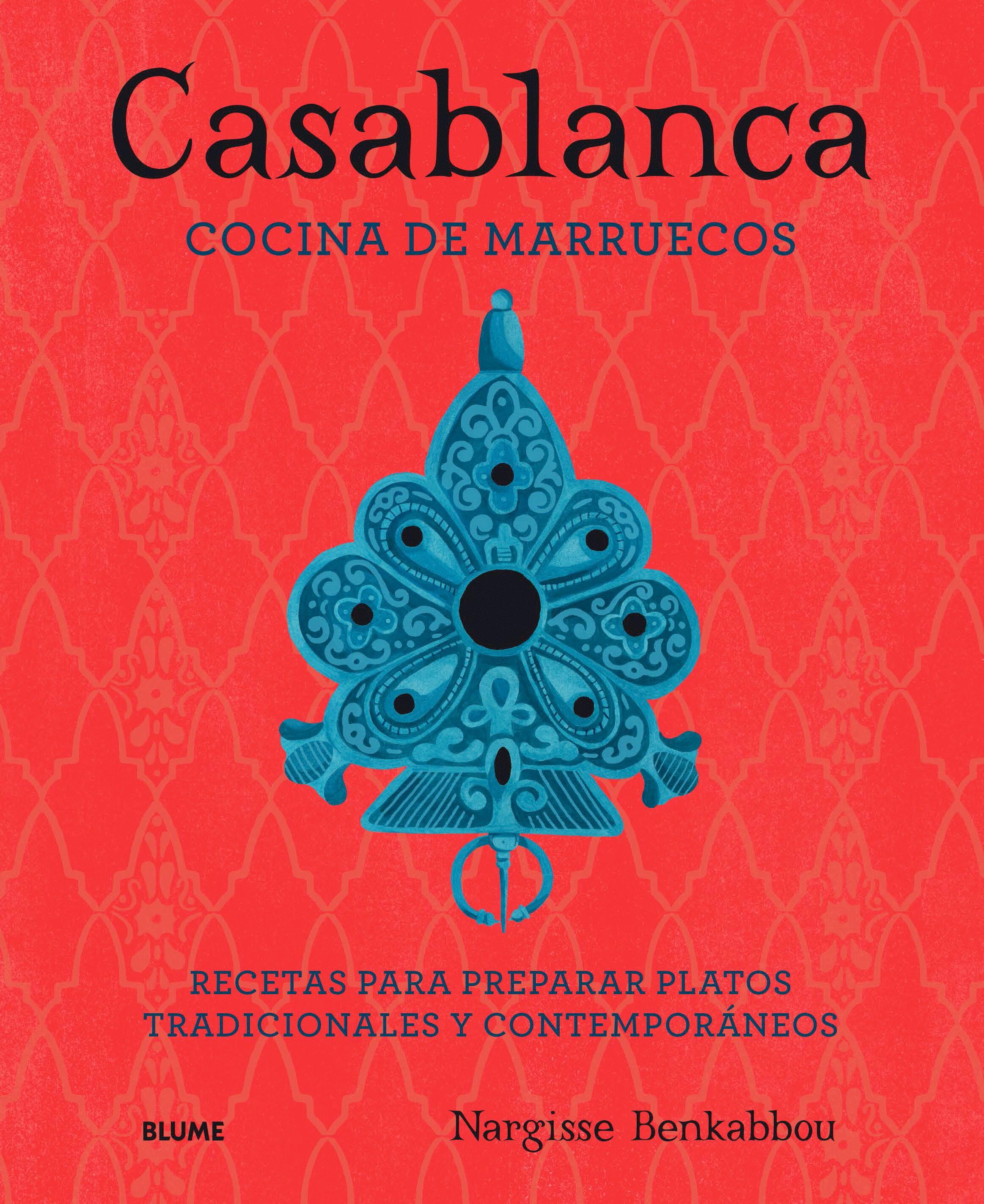 Casablanca: Cocina De Marruecos: Recetas Para Preparar Platos Tradicionales Y Contemporaneos por Nargisse Benkabbou