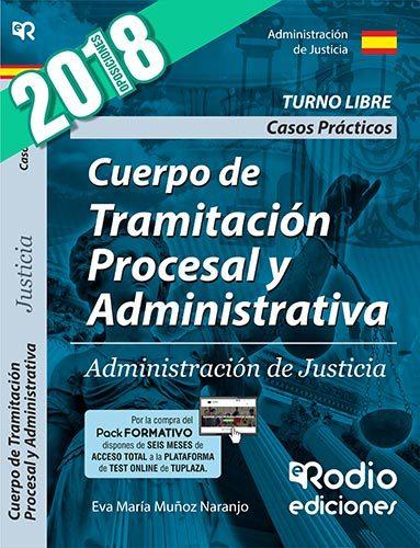 cuerpo de tramitacion procesal y administrativa: administracion de justicia. casos practicos: turno libre 2018-9788417287559
