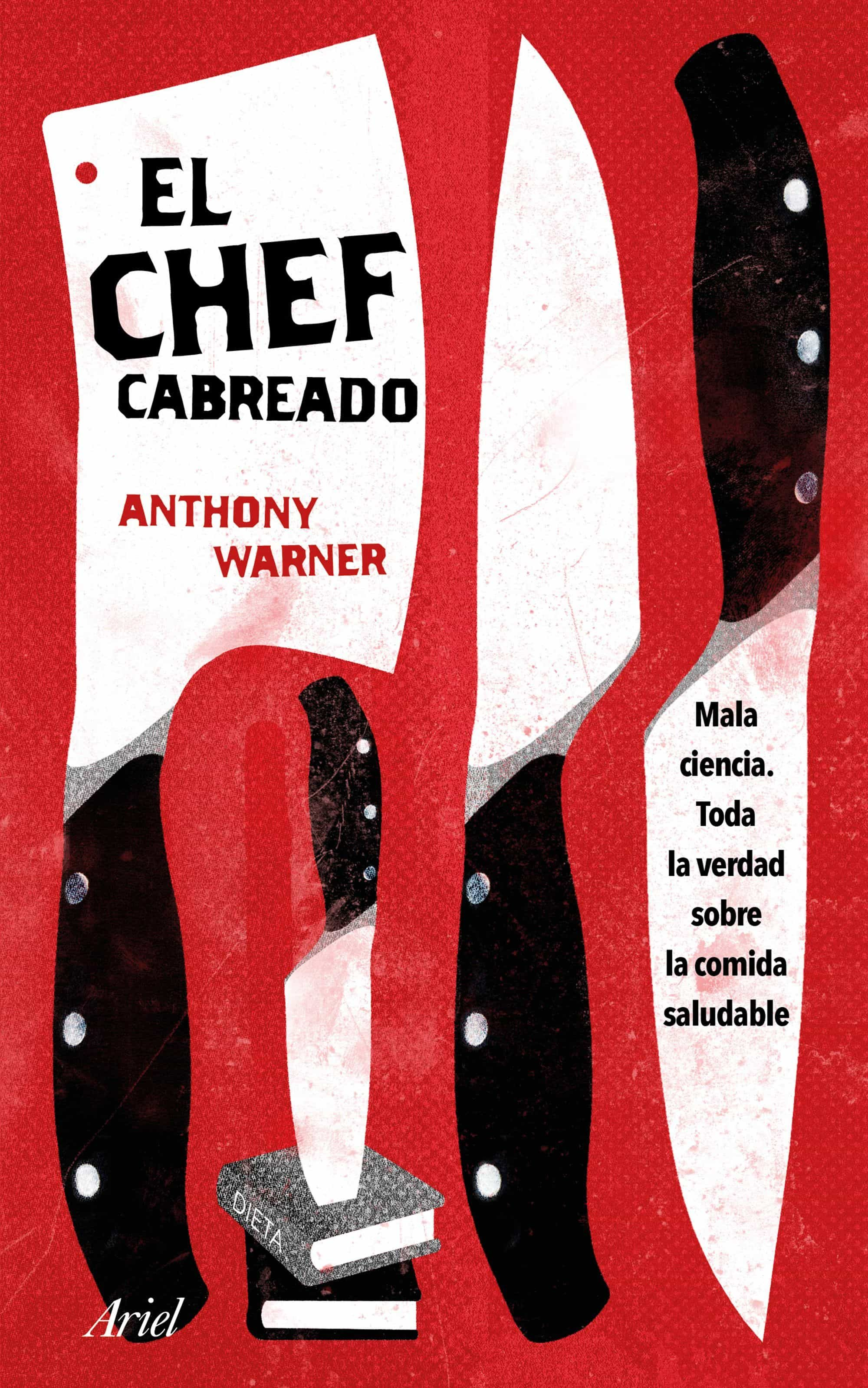 el chef cabreado: toda la verdad sobre la comida saludable-anthony warner-9788434427259