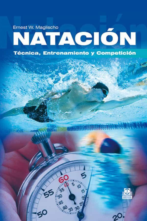 Natacion, Tecnica, Entrenamiento Y Competicion por Ernest W. Maglischo