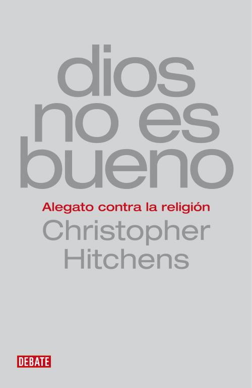 Dios No Es Bueno: Alegato Contra La Religion por Christopher Hitchens