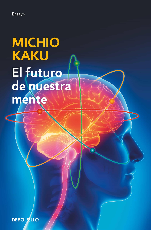 el futuro de nuestra mente-michio kaku-9788490625859