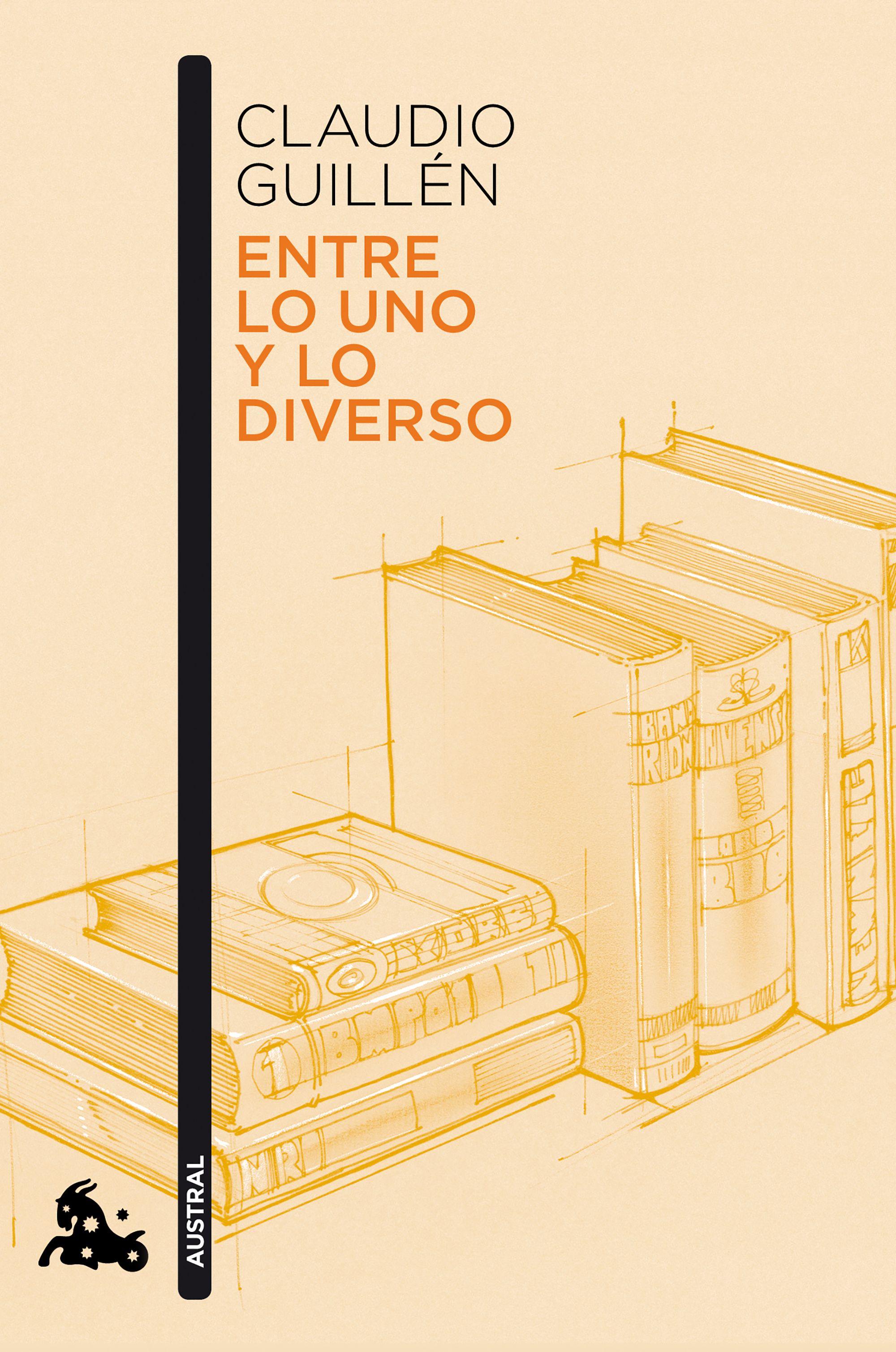 Entre Lo Uno Y Lo Diverso: Introduccion A La Literatura Comparada (ayer Y Hoy) por Claudio Guillen