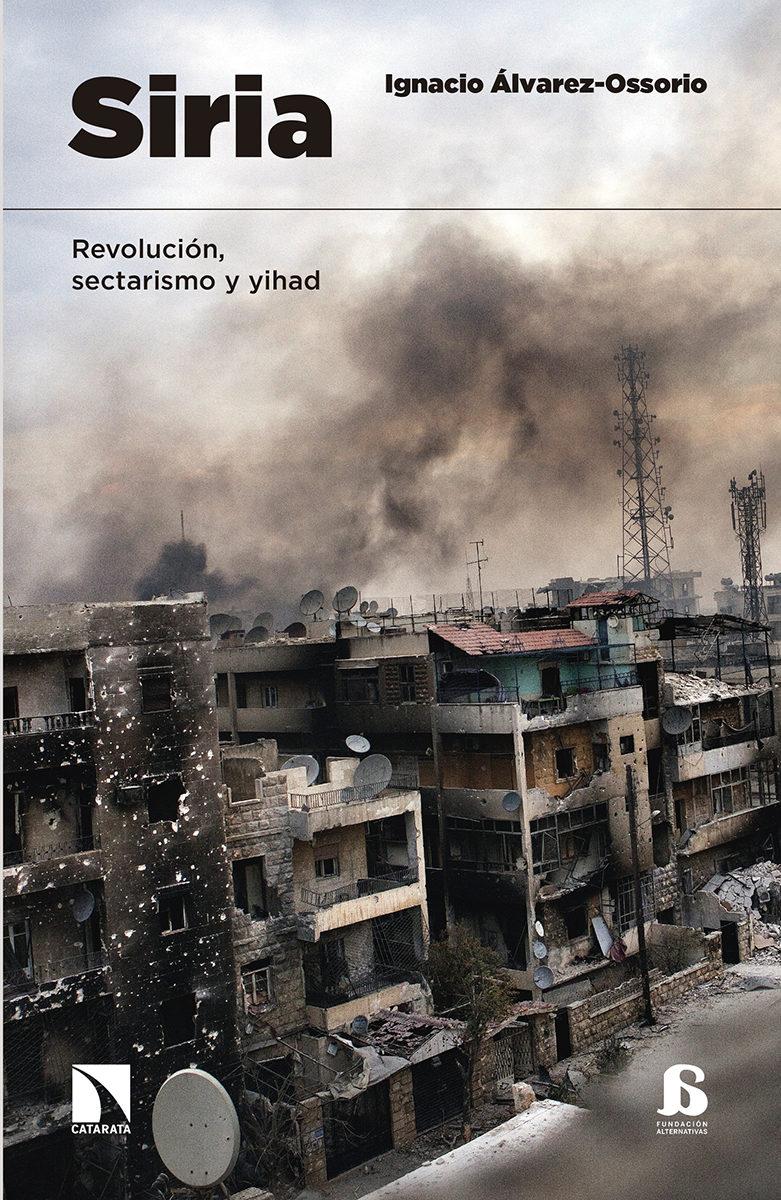 Siria: Revolucion, Sectarismo Y Yihad por Ignacio Alvarez-ossorio