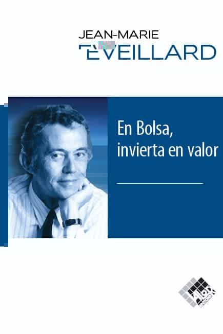 En Bolsa, Invierta En Valor por Jean-marie Eveillard