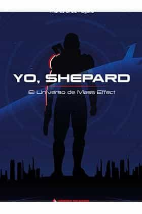 yo, shepard. el universo de mass effect-andres ortiz moyano-9788494534959