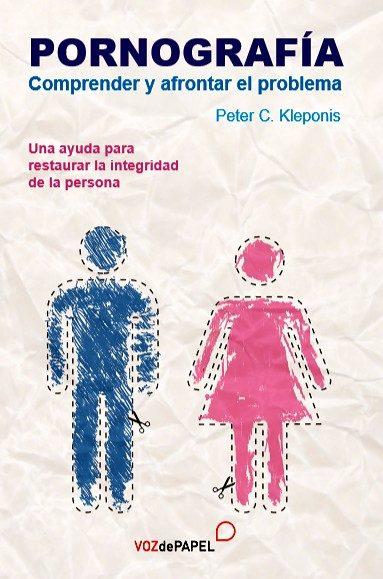 Pornografia: Comprender Y Afrontar El Problema por Peter C. Kleponis