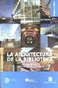 La Arquitectura De La Biblioteca: Recomendaciones Para Un Proyect O Integral (2ª Ed.) por Santi Romero Garuz