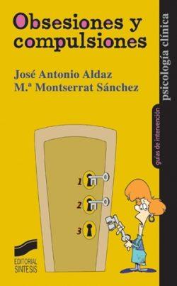 Obsesiones Y Compulsiones por Jose Antonio Aldaz;                                                                                    Maria Montserrat Sanchez