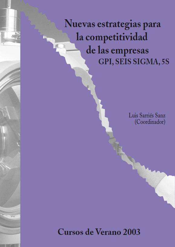 Nuevas Estrategias Para Competitividad De Las Empresas: Gpi, Seis Sigma, 5s (cursos De Verano 2003) por Luis (coord.) Sarries Sanz epub