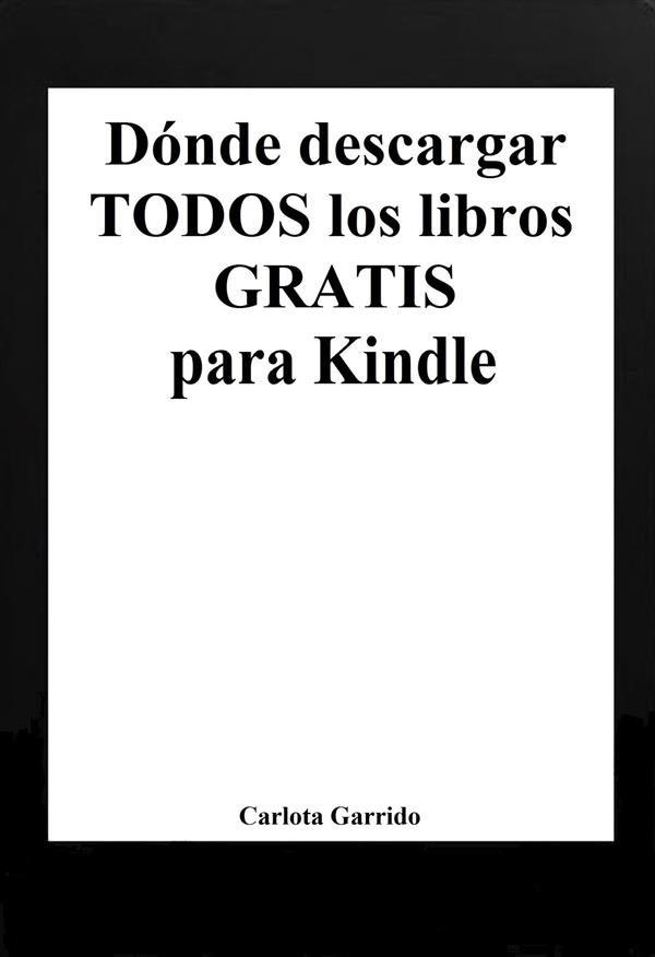 Dónde Descargar Todos Los Libros Gratis Para Kindle   por Carlota Garrido epub