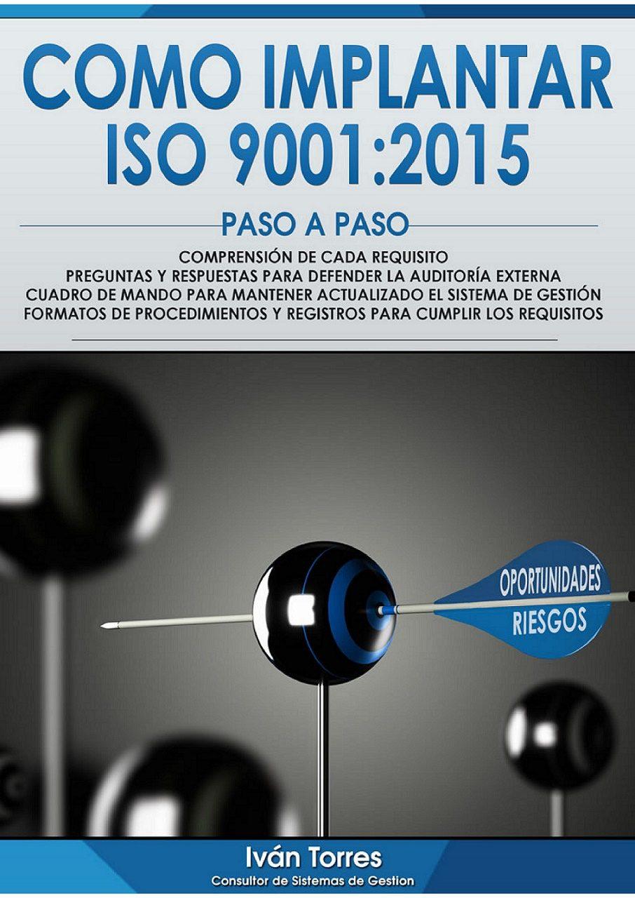 CÓMO IMPLANTAR LA NORMA UNE-EN-ISO 9001:2015 PASO A PASO: FORMATOS ...