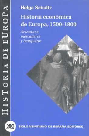historia economica de europa 1550-1800: artesanos, mercaderes y b anqueros-juan pablo fusi-helga schultz-9788432310669