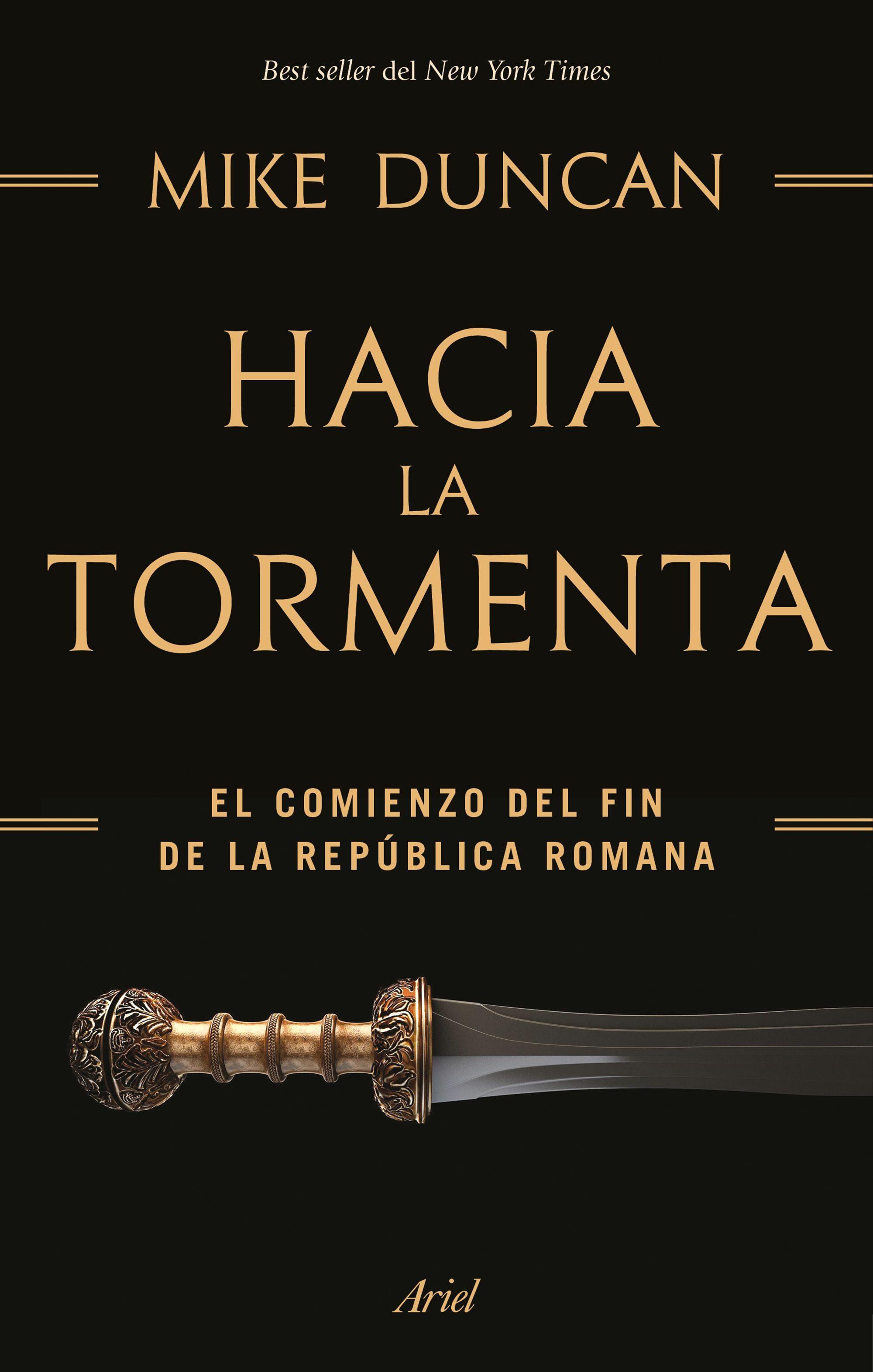 Hacia La Tormenta: El Comienzo Del Fin De La Republica Romana por Mike Duncan